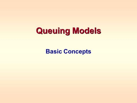 Queuing Models Basic Concepts. QUEUING MODELS Queuing is the analysis of waiting lines It can be used to: –Determine the # checkout stands to have open.