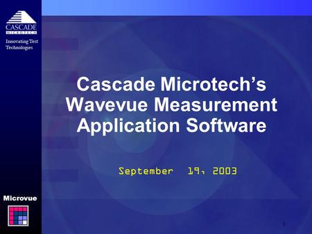 Innovating Test Technologies Microvue 1 Cascade Microtech's Wavevue Measurement Application Software September 19, 2003.