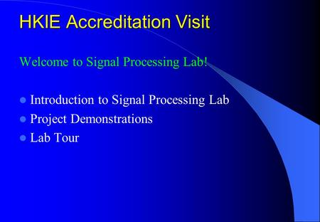 HKIE Accreditation Visit Welcome to Signal Processing Lab! Introduction to Signal Processing Lab Project Demonstrations Lab Tour.