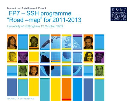 "FP7 – SSH programme ""Road –map"" for 2011-2013 University of Nottingham 12 October 2009,"