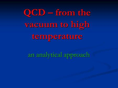 QCD – from the vacuum to high temperature an analytical approach an analytical approach.