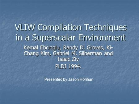 VLIW Compilation Techniques in a Superscalar Environment Kemal Ebcioglu, Randy D. Groves, Ki- Chang Kim, Gabriel M. Silberman and Isaac Ziv PLDI 1994.