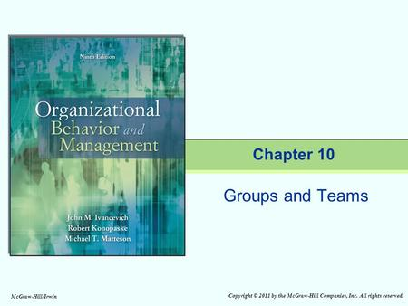Copyright © 2011 by the McGraw-Hill Companies, Inc. All rights reserved. McGraw-Hill/Irwin Groups and Teams Chapter 10.