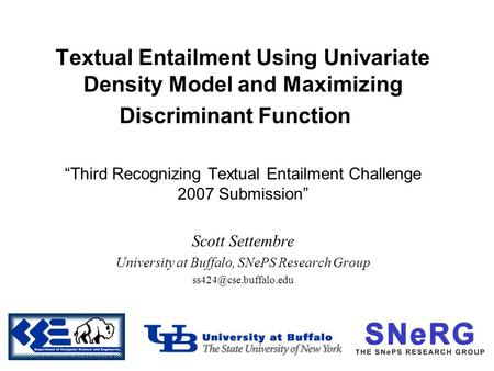 "Textual Entailment Using Univariate Density Model and Maximizing Discriminant Function ""Third Recognizing Textual Entailment Challenge 2007 Submission"""