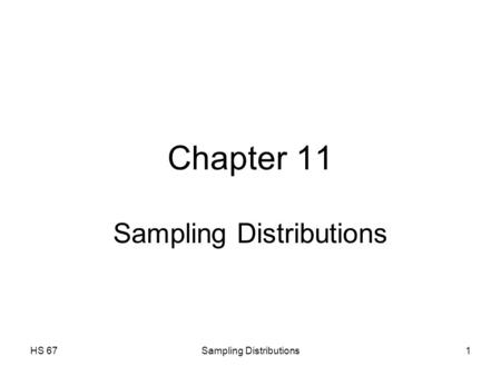 HS 67Sampling Distributions1 Chapter 11 Sampling Distributions.