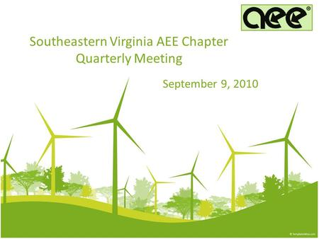 Southeastern Virginia AEE Chapter Quarterly Meeting September 9, 2010.