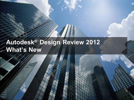 Autodesk ® Design Review 2012 What's New. New Features Summary Autodesk Design Review 2012 1. Paste Image onto a 2D Sheet (New) 2. Create Symbols from.