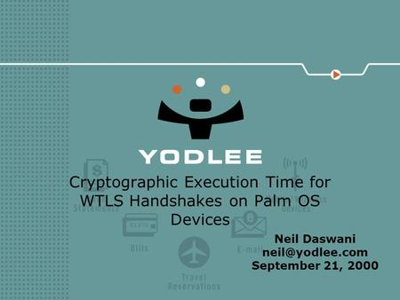 Cryptographic Execution Time for WTLS Handshakes on Palm OS Devices Neil Daswani September 21, 2000.