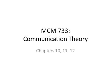 MCM 733: Communication Theory Chapters 10, 11, 12.