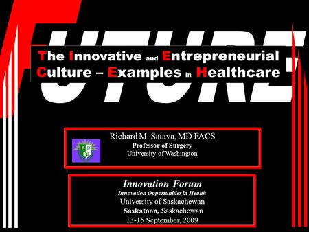 Richard M. Satava, MD FACS Professor of Surgery University of Washington The Innovative and E ntrepreneurial Culture – Examples in Healthcare Innovation.