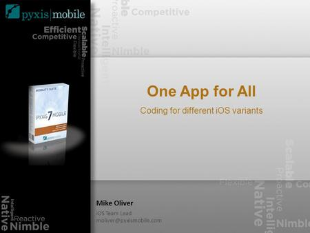 One App for All Coding for different iOS variants Mike Oliver iOS Team Lead