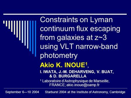 September 6—10 2004Starburst 2004 at the Institute of Astronomy, Cambridge Constraints on Lyman continuum flux escaping from galaxies at z~3 using VLT.