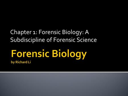 Chapter 1: Forensic Biology: A Subdiscipline of Forensic Science.