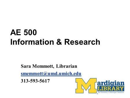 AE 500 Information & Research Sara Memmott, Librarian 313-593-5617.