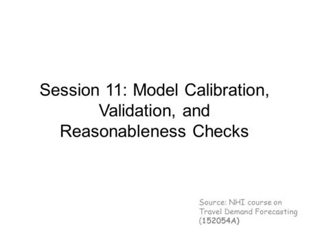 Session 11: Model Calibration, Validation, and Reasonableness Checks