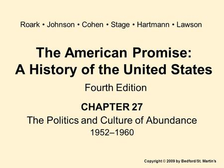The American Promise: A History of the United States Fourth Edition CHAPTER 27 The Politics and Culture of Abundance 1952–1960 Copyright © 2009 by Bedford/St.