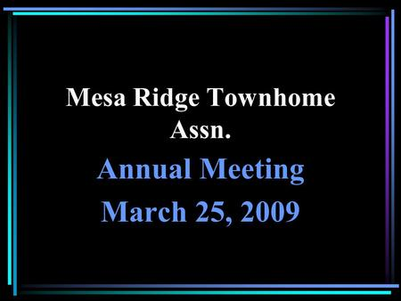 Mesa Ridge Townhome Assn. Annual Meeting March 25, 2009.
