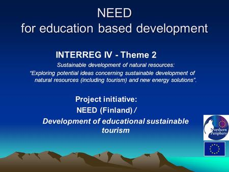 "NEED for education based development INTERREG IV - Theme 2 Sustainable development of natural resources: ""Exploring potential ideas concerning sustainable."