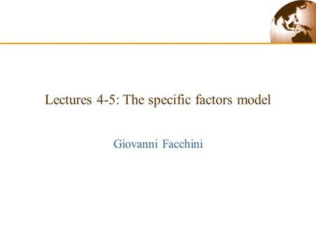 Lectures 4-5: The specific factors model