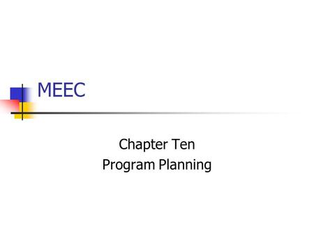 MEEC Chapter Ten Program Planning. Setting Objectives Who is the Audience? Why are they here? What is the Objective of the meeting? Impacts variety of.