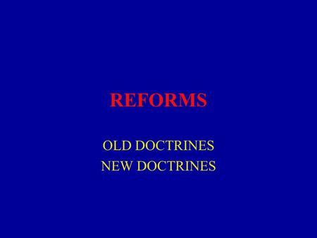 REFORMS OLD DOCTRINES NEW DOCTRINES. Old Doctrine The purposes of public sector organizations are the hard-won results of sustained democratic debate.