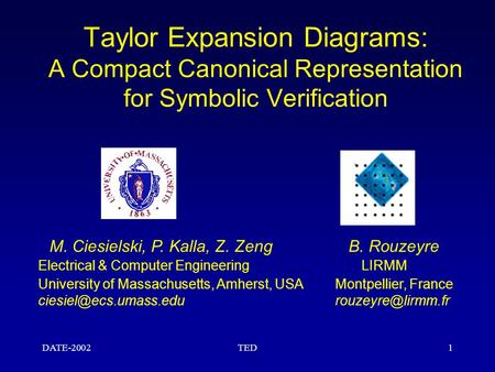 DATE-2002TED1 Taylor Expansion Diagrams: A Compact Canonical Representation for Symbolic Verification M. Ciesielski, P. Kalla, Z. Zeng B. Rouzeyre Electrical.