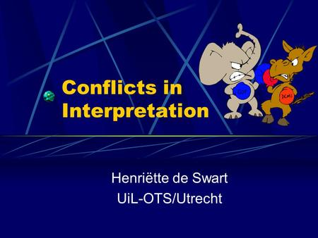 Conflicts in Interpretation Henriëtte de Swart UiL-OTS/Utrecht.