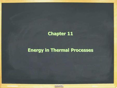 Chapter 11 Energy in Thermal Processes. Vocabulary, 3 Kinds of Energy  Internal Energy U = Energy of microscopic motion and inter- molucular forces 