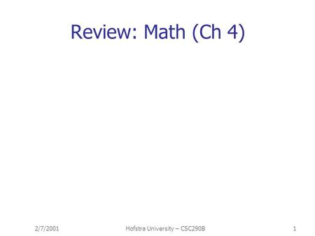 2/7/2001Hofstra University – CSC290B1 Review: Math (Ch 4)