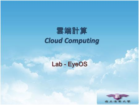 雲端計算 Cloud Computing Lab - EyeOS. Agenda Installation Programming.