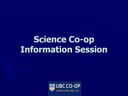Science Co-op Information Session. UBC Co-op Programs ► Science Co-op ► Land & Food Systems (run by Science Coop) ► Applied Science Co-op ► Commerce Co-op.