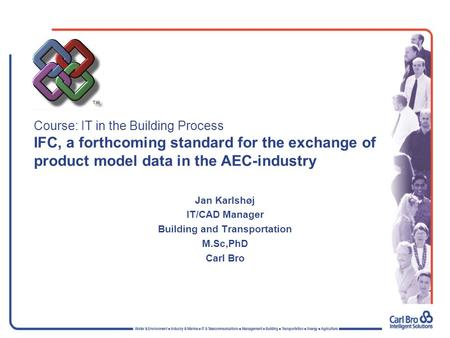 Course: IT in the Building Process IFC, a forthcoming standard for the exchange of product model data in the AEC-industry Jan Karlshøj IT/CAD Manager Building.
