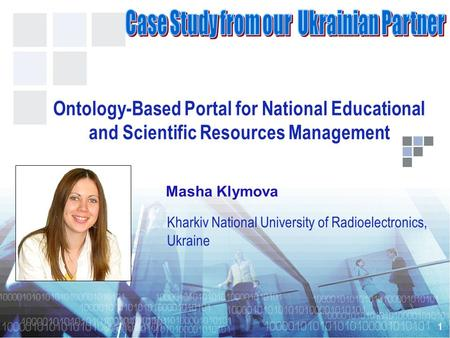 1 Kharkiv National University of Radioelectronics, Ukraine Ontology-Based Portal for National Educational and Scientific Resources Management Masha Klymova.