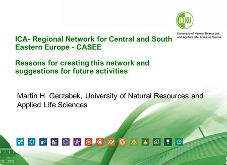 University of Natural Resources and Applied Life Sciences Vienna Martin H. Gerzabek 12.06.2015 1 ICA- Regional Network for Central and South Eastern Europe.