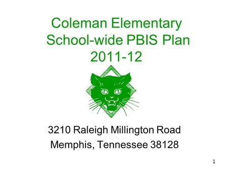 1 Coleman Elementary School-wide PBIS Plan 2011-12 3210 Raleigh Millington Road Memphis, Tennessee 38128.