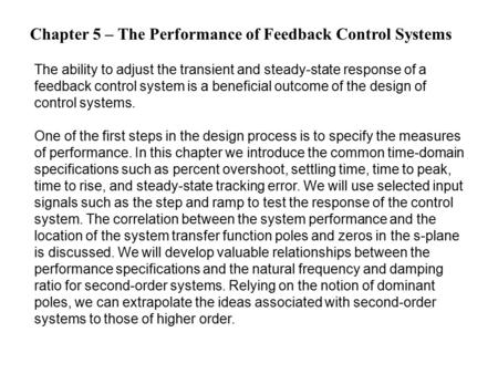Chapter 5 – The Performance of Feedback Control Systems The ability to adjust the transient and steady-state response of a feedback control system is a.