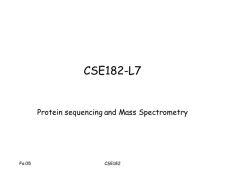 Fa 05CSE182 CSE182-L7 Protein sequencing and Mass Spectrometry.