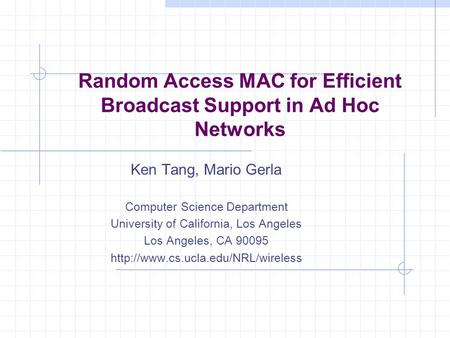 Random Access MAC for Efficient Broadcast Support in Ad Hoc Networks Ken Tang, Mario Gerla Computer Science Department University of California, Los Angeles.