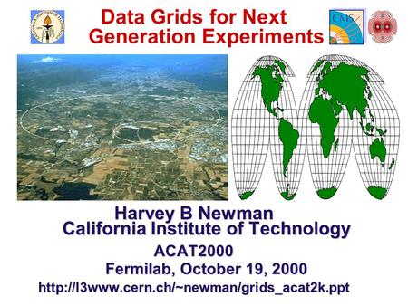 Data Grids for Next Generation Experiments Harvey B Newman California Institute of Technology ACAT2000 Fermilab, October 19, 2000