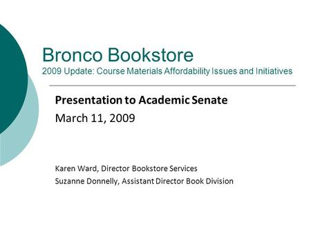 Bronco Bookstore 2009 Update: Course Materials Affordability Issues and Initiatives Presentation to Academic Senate March 11, 2009 Karen Ward, Director.