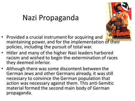 Nazi Propaganda Provided a crucial instrument for acquiring and maintaining power, and for the implementation of their policies, including the pursuit.
