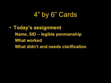 "4"" by 6"" Cards Today's assignment Name, SID – legible penmanship What worked What didn't and needs clarification."