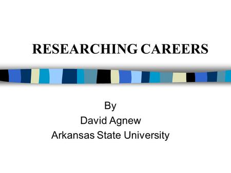 RESEARCHING CAREERS By David Agnew Arkansas State University.