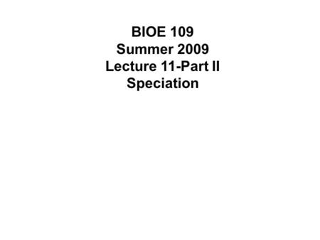 BIOE 109 Summer 2009 Lecture 11-Part II Speciation.