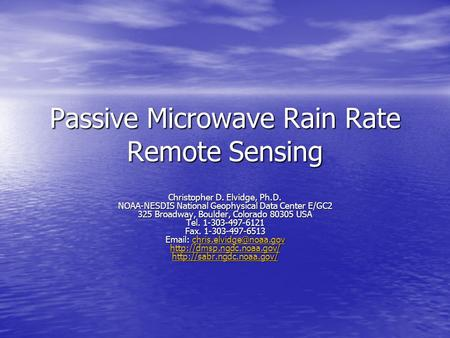 Passive Microwave Rain Rate Remote Sensing Christopher D. Elvidge, Ph.D. NOAA-NESDIS National Geophysical Data Center E/GC2 325 Broadway, Boulder, Colorado.