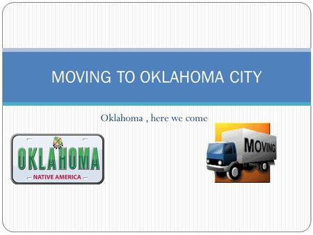 Oklahoma, here we come MOVING TO OKLAHOMA CITY. What we need to do before we leave. Terminate our apartment lease/sell the house. Turn off electric, gas,