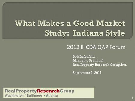 2012 IHCDA QAP Forum RealPropertyResearchGroup Washington / Baltimore  Atlanta 1 Bob Lefenfeld Managing Principal Real Property Research Group, Inc. September.
