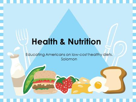 Health & Nutrition Educating Americans on low-cost healthy diets. Solomon.