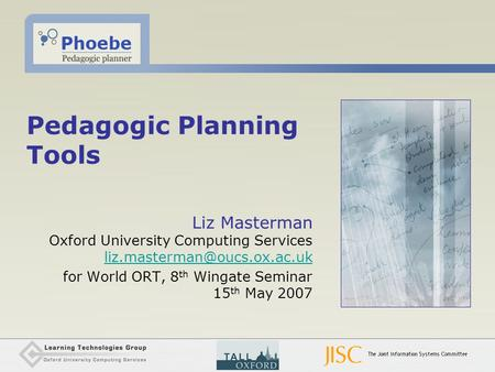 Pedagogic Planning Tools Liz Masterman Oxford University Computing Services  for World ORT, 8 th.