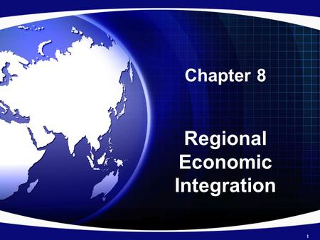 Chapter 8 Regional Economic Integration 1. Regional economic integration refers to –Agreements between countries in a geographic region to reduce tariff.